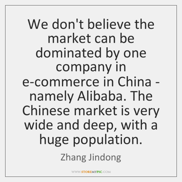 We don't believe the market can be dominated by one company in ...