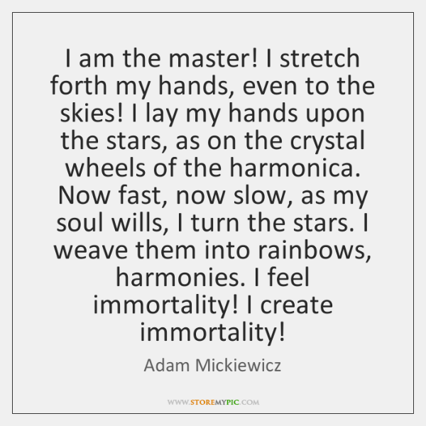 I am the master! I stretch forth my hands, even to the ...