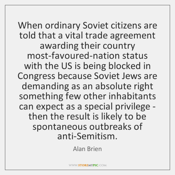 When ordinary Soviet citizens are told that a vital trade agreement awarding ...