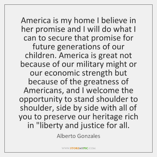 America is my home I believe in her promise and I will ...