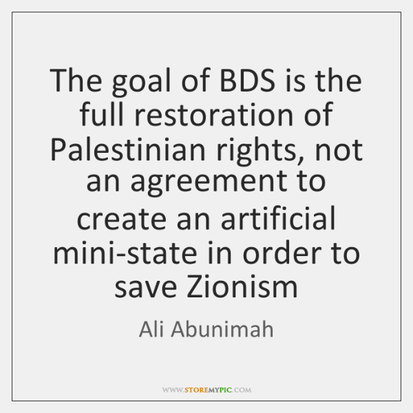 The goal of BDS is the full restoration of Palestinian rights, not ...