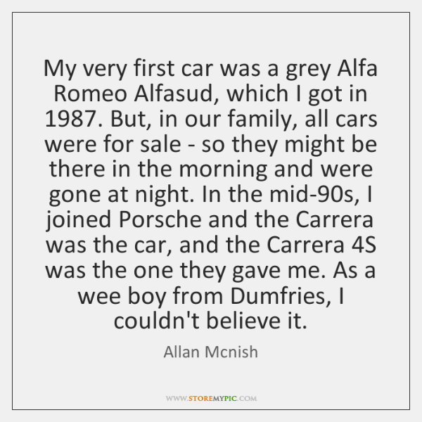 My very first car was a grey Alfa Romeo Alfasud, which I ...