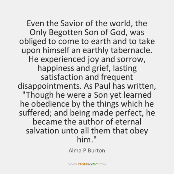 Even the Savior of the world, the Only Begotten Son of God, ...