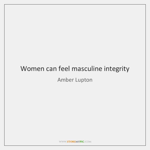 Women can feel masculine integrity