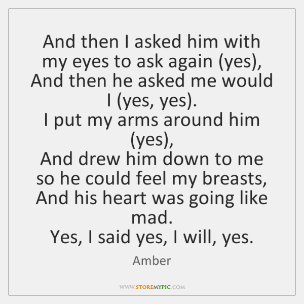 And then I asked him with my eyes to ask again (yes),   ...