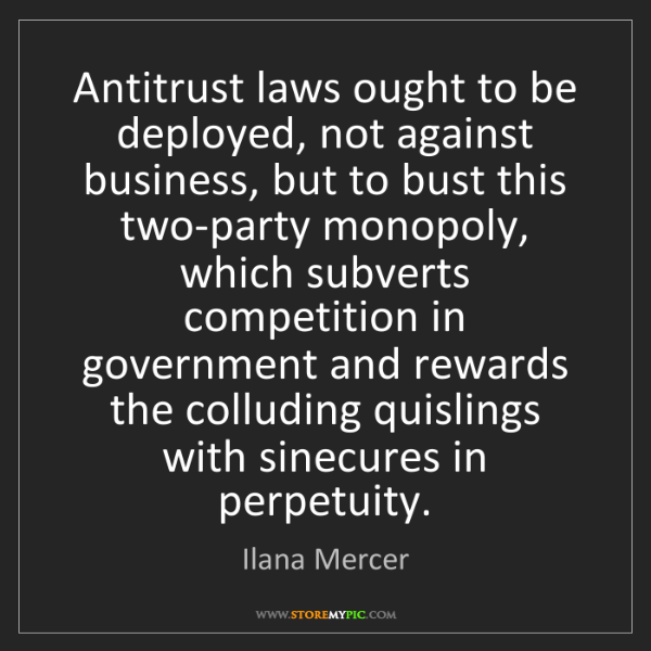Ilana Mercer: Antitrust laws ought to be deployed, not against business,...