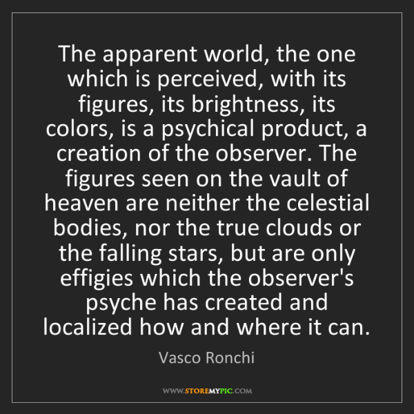 Vasco Ronchi: The apparent world, the one which is perceived, with...