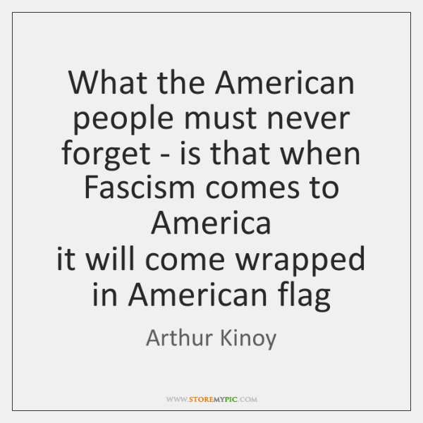 What the American people must never forget - is that when Fascism ...