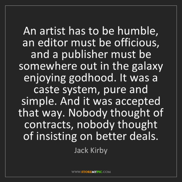 Jack Kirby: An artist has to be humble, an editor must be officious,...