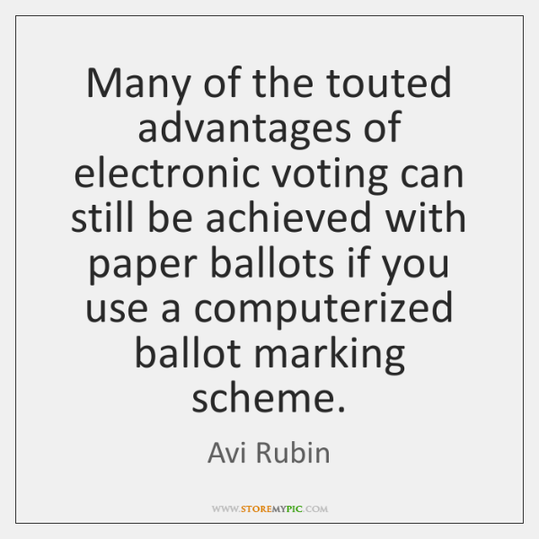Many of the touted advantages of electronic voting can still be achieved ...