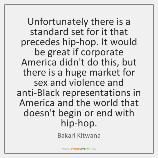 Unfortunately there is a standard set for it that precedes hip-hop. It ...
