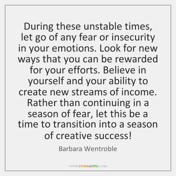 During these unstable times, let go of any fear or insecurity in ...