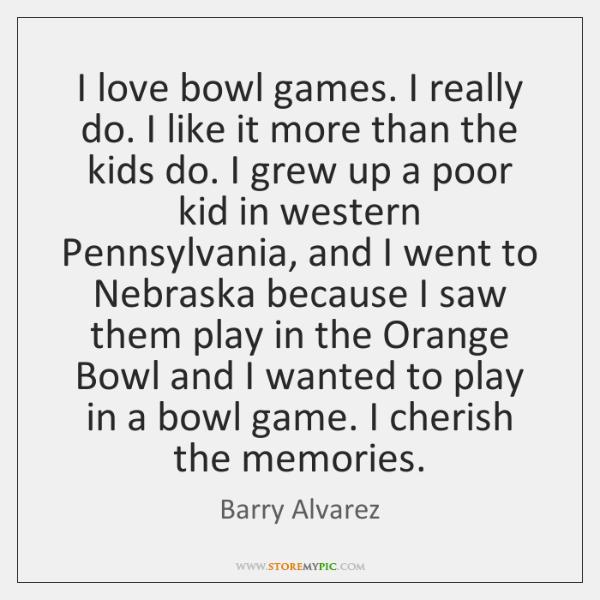 I love bowl games. I really do. I like it more than ...