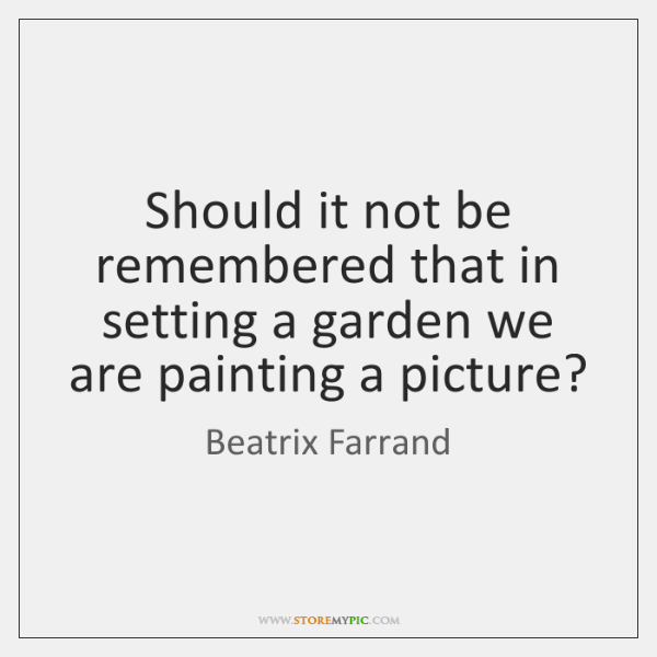 Should it not be remembered that in setting a garden we are ...