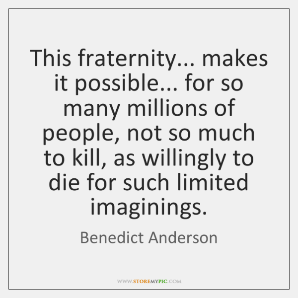 This fraternity... makes it possible... for so many millions of people, not ...
