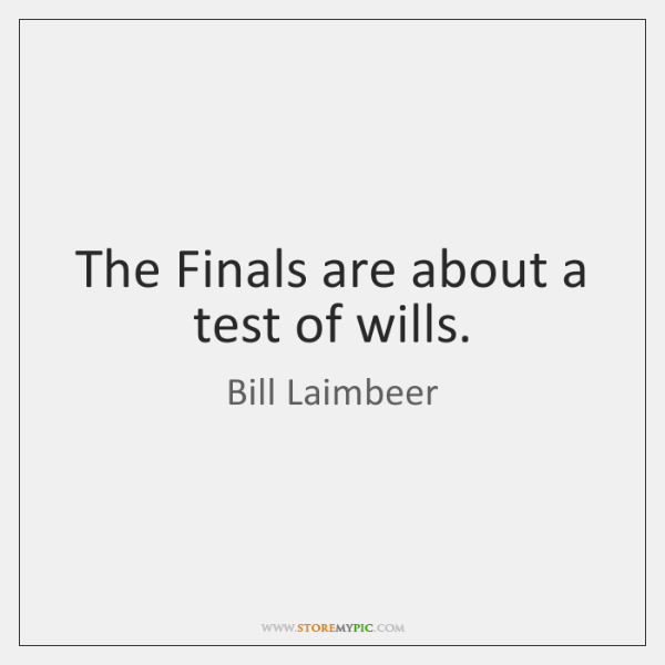 The Finals are about a test of wills.