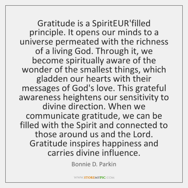Gratitude is a SpiritEUR'filled principle. It opens our minds to a universe ...