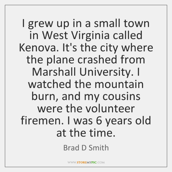 I grew up in a small town in West Virginia called Kenova. ...