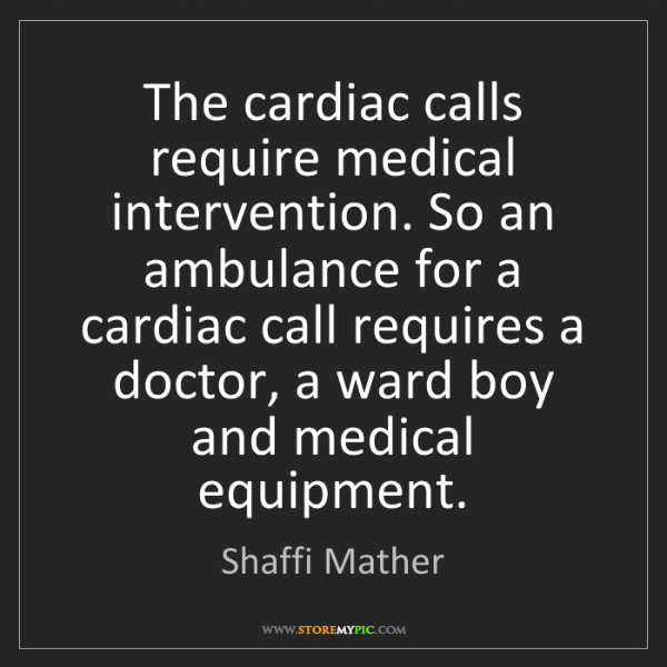 Shaffi Mather: The cardiac calls require medical intervention. So an...