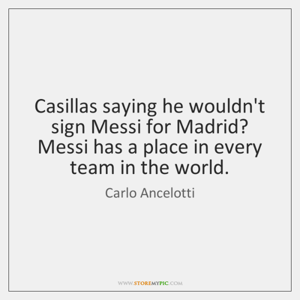 Casillas saying he wouldn't sign Messi for Madrid? Messi has a place ...