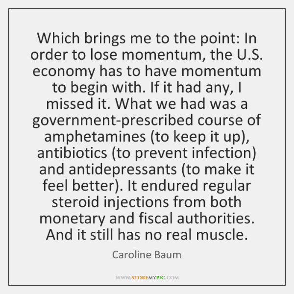 Which brings me to the point: In order to lose momentum, the ...