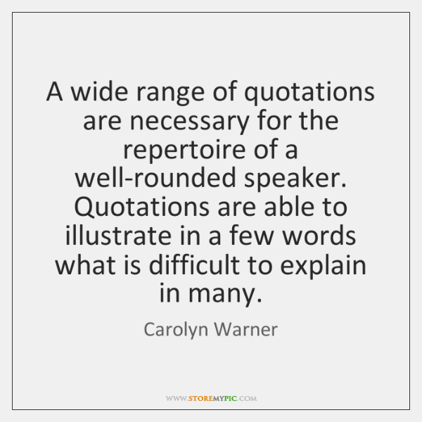 A wide range of quotations are necessary for the repertoire of a ...