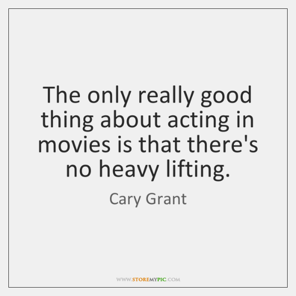 The only really good thing about acting in movies is that there's ...