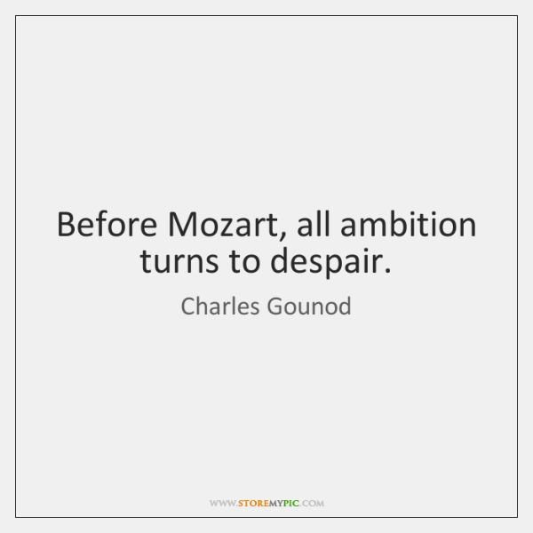 Before Mozart, all ambition turns to despair.