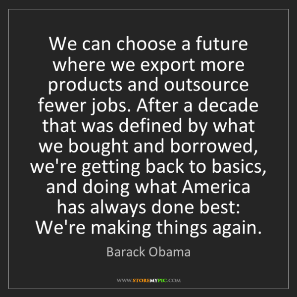 Barack Obama: We can choose a future where we export more products...