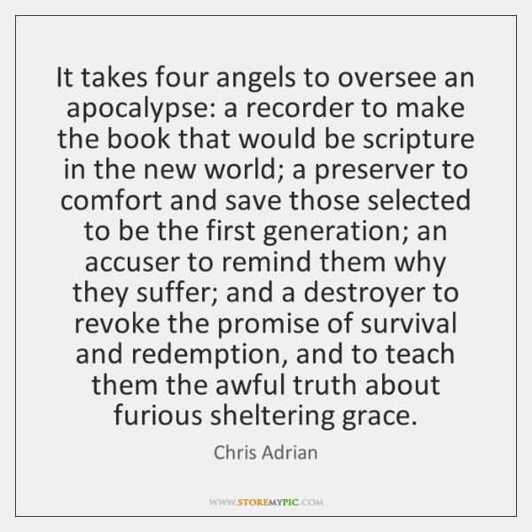 It takes four angels to oversee an apocalypse: a recorder to make ...