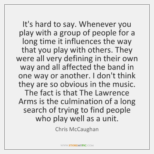It's hard to say. Whenever you play with a group of people ...