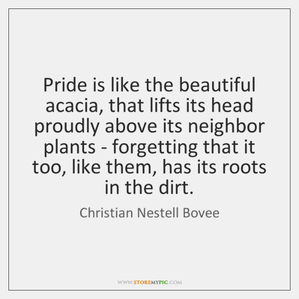Pride is like the beautiful acacia, that lifts its head proudly above ...