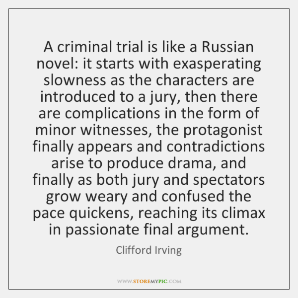 A criminal trial is like a Russian novel: it starts with exasperating ...
