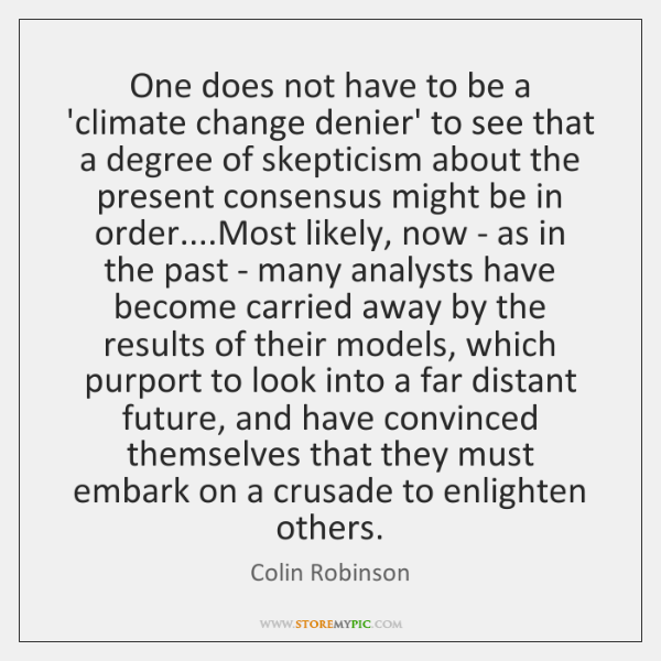 One does not have to be a 'climate change denier' to see ...