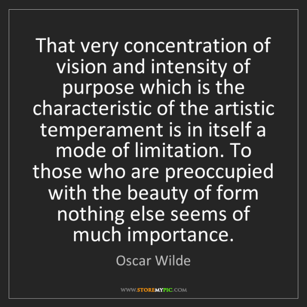 Oscar Wilde: That very concentration of vision and intensity of purpose...