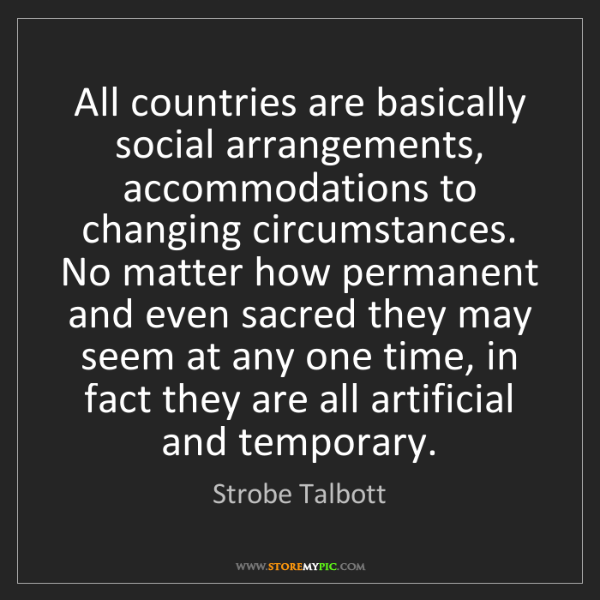 Strobe Talbott: All countries are basically social arrangements, accommodations...