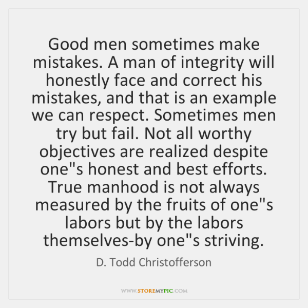 Good Men Sometimes Make Mistakes A Man Of Integrity Will Honestly Mesmerizing Good Men Quotes