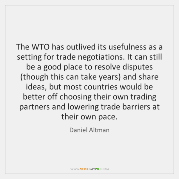 The WTO has outlived its usefulness as a setting for trade negotiations. ...