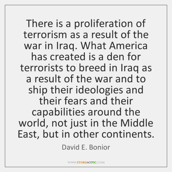 There is a proliferation of terrorism as a result of the war ...