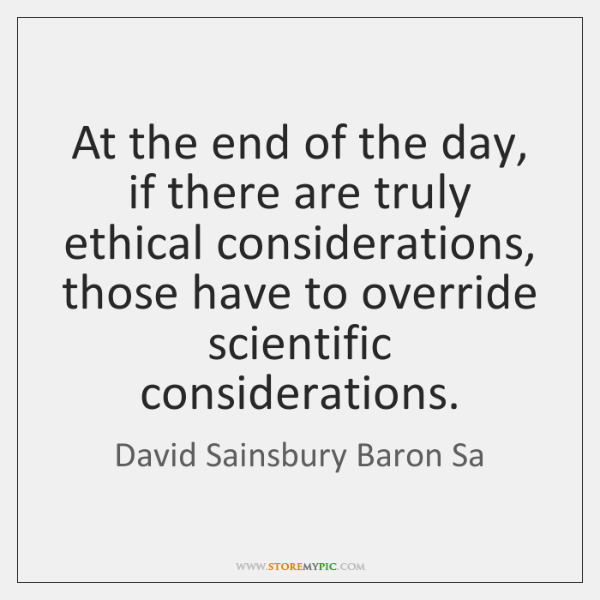 At the end of the day, if there are truly ethical considerations, ...