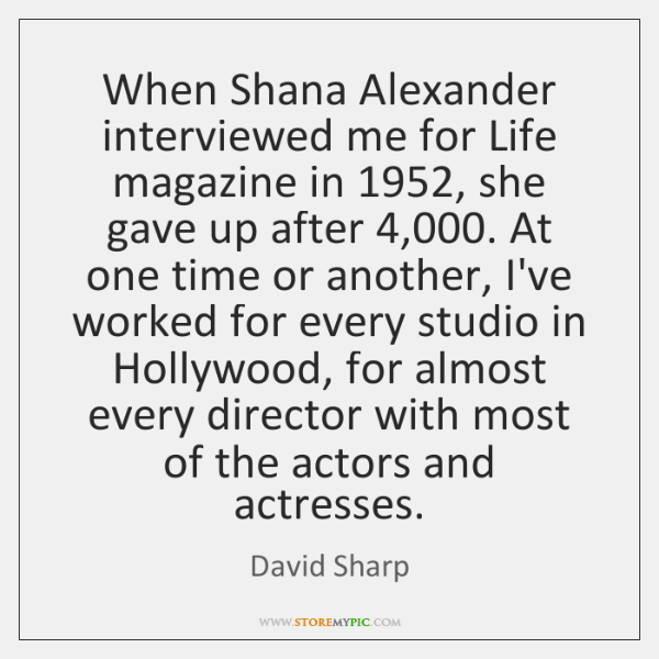 When Shana Alexander interviewed me for Life magazine in 1952, she gave up ...
