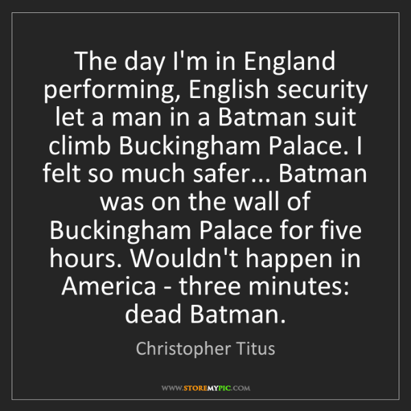 Christopher Titus: The day I'm in England performing, English security let...