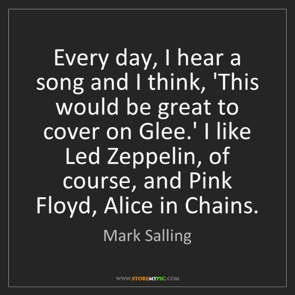 Mark Salling: Every day, I hear a song and I think, 'This would be...