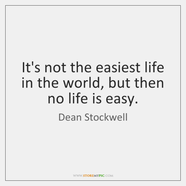 It's not the easiest life in the world, but then no life ...