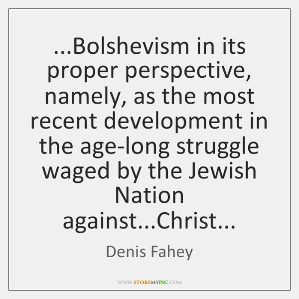 ...Bolshevism in its proper perspective, namely, as the most recent development in ...