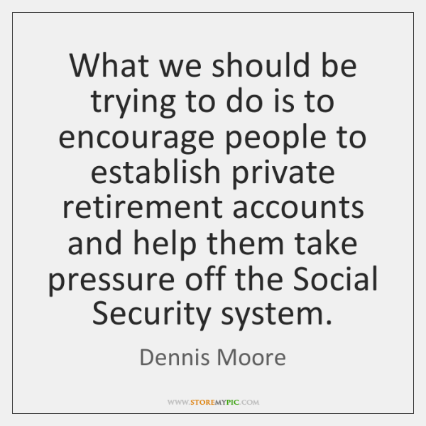What we should be trying to do is to encourage people to ...
