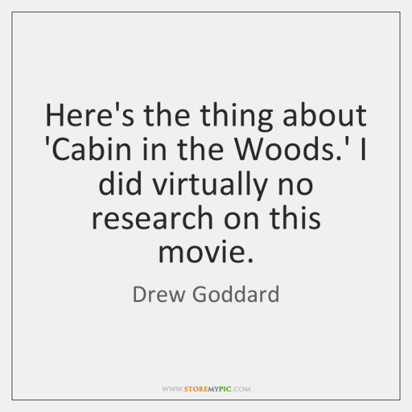 Here's the thing about 'Cabin in the Woods.' I did virtually ...