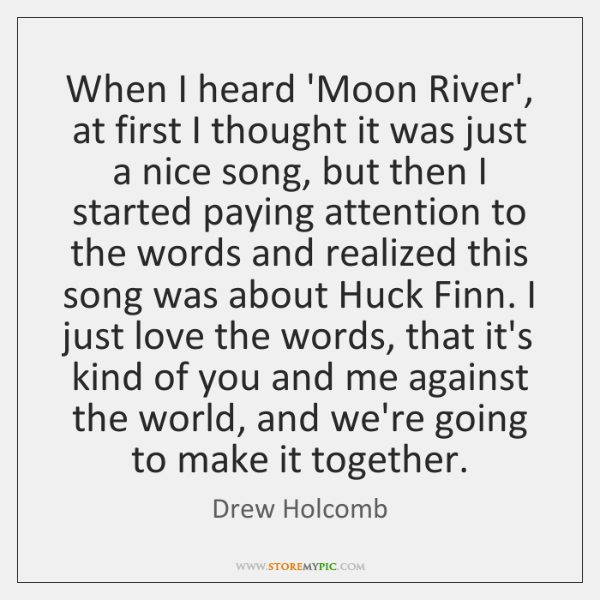 When I heard 'Moon River', at first I thought it was just ...
