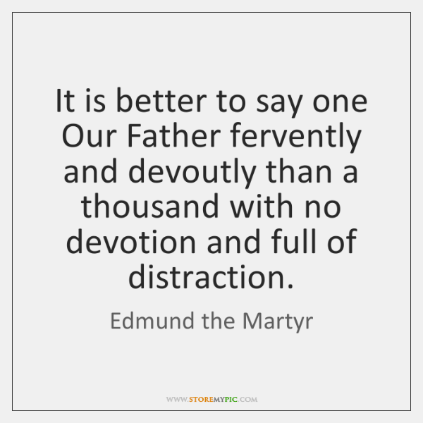 It is better to say one Our Father fervently and devoutly than ...