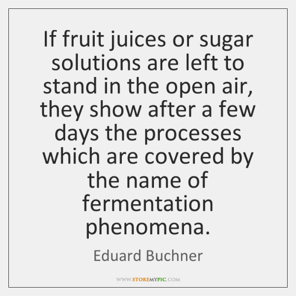 If fruit juices or sugar solutions are left to stand in the ...